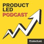 The ProductLed Podcast